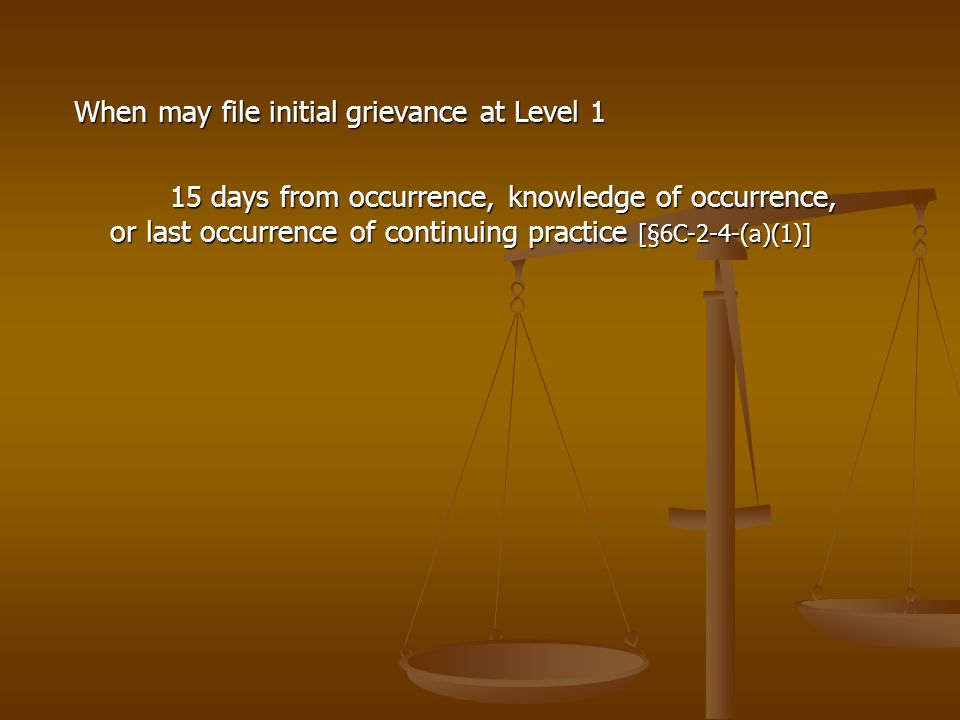 When may file initial grievance at Level 1 15 days from occurrence, knowledge of occurrence, or last occurrence of continuing practice [§6C-2-4-(a)(1)