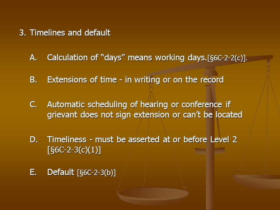 "3.Timelines and default A.Calculation of ""days"" means working days. [§6C-2-2(c)]. B.Extensions of time - in writing or on the record C.Automatic sched"