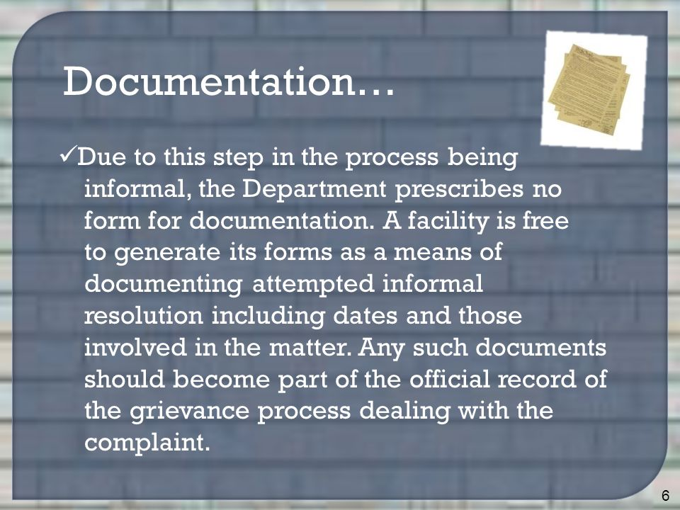 6 Documentation… Due to this step in the process being informal, the Department prescribes no form for documentation.