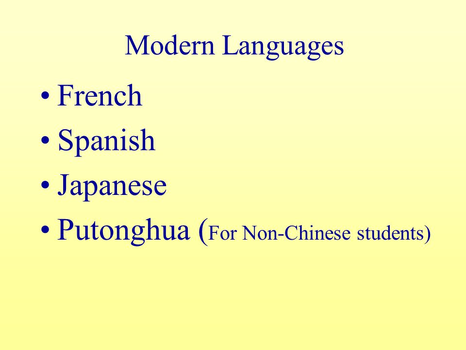 Modern Languages French Spanish Japanese Putonghua ( For Non-Chinese students)