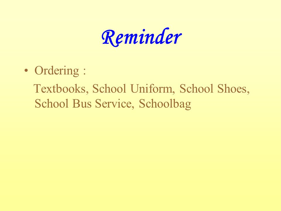 Ordering : Textbooks, School Uniform, School Shoes, School Bus Service, Schoolbag Reminder
