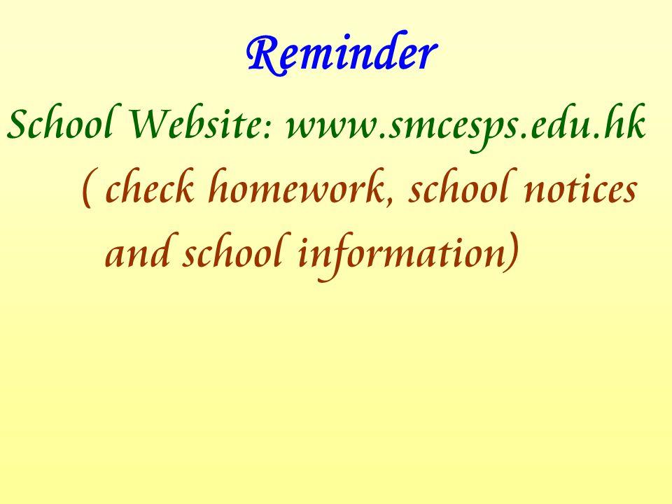 School Website: www.smcesps.edu.hk ( check homework, school notices and school information) Reminder
