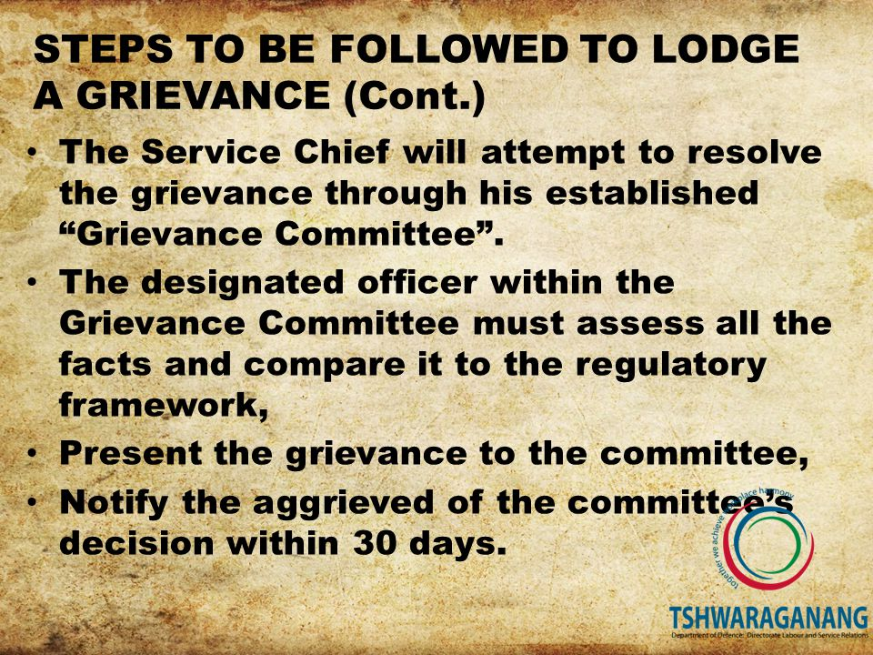 STEPS TO BE FOLLOWED TO LODGE A GRIEVANCE (Cont.) The Service Chief will attempt to resolve the grievance through his established Grievance Committee .