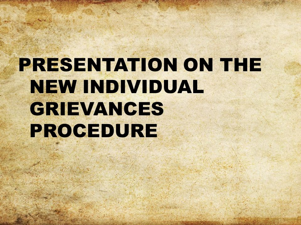 PRESENTATION ON THE NEW INDIVIDUAL GRIEVANCES PROCEDURE