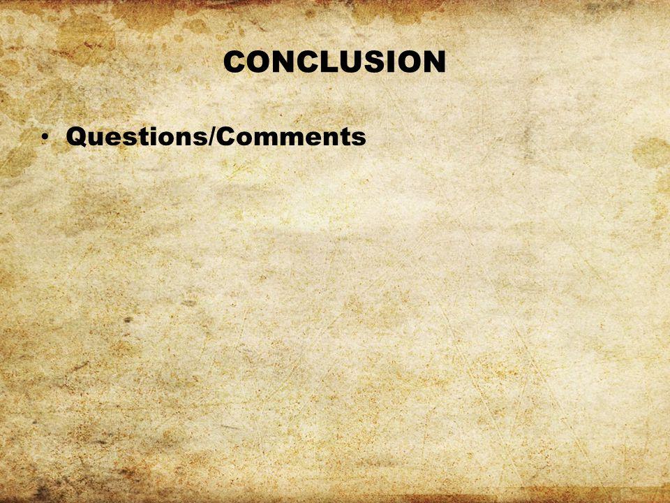 CONCLUSION Questions/Comments