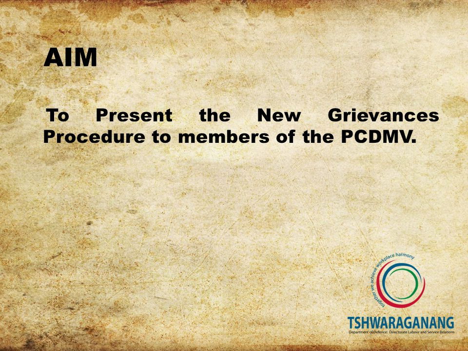 AIM To Present the New Grievances Procedure to members of the PCDMV.