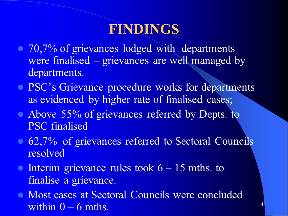 4 FINDINGS 70,7% of grievances lodged with departments were finalised – grievances are well managed by departments.
