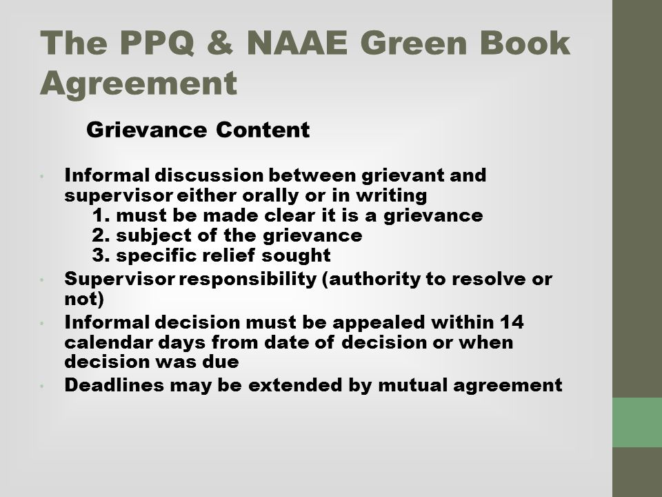 The PPQ & NAAE Green Book Agreement Grievance Content Informal discussion between grievant and supervisor either orally or in writing 1.