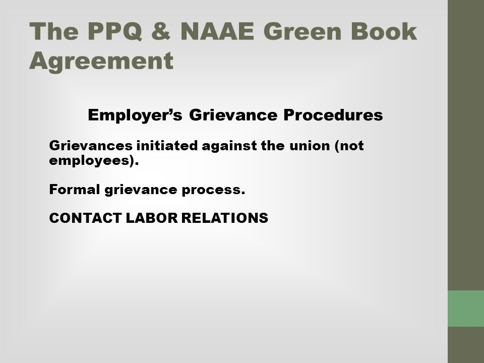The PPQ & NAAE Green Book Agreement Employer's Grievance Procedures Grievances initiated against the union (not employees).