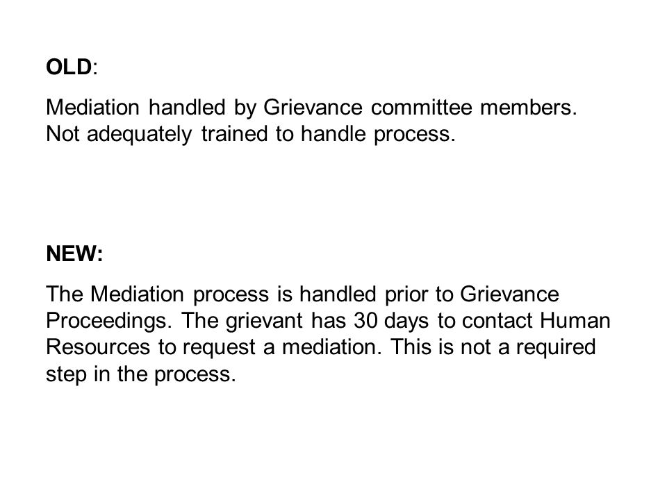 OLD: Mediation handled by Grievance committee members. Not adequately trained to handle process. NEW: The Mediation process is handled prior to Grieva