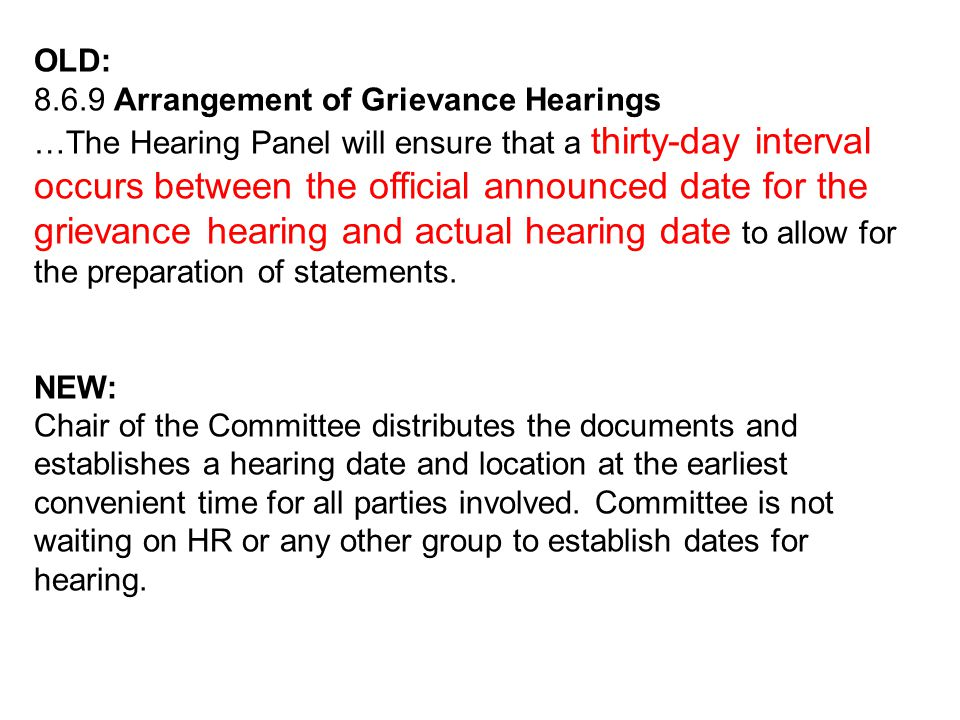 OLD: 8.6.9 Arrangement of Grievance Hearings …The Hearing Panel will ensure that a thirty-day interval occurs between the official announced date for the grievance hearing and actual hearing date to allow for the preparation of statements.