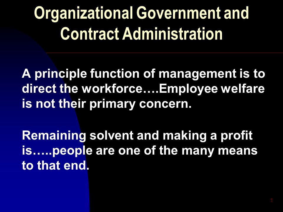 2 Organizational Government and Contract Administration Unions represent the presence of a force capable of preventing management from disregarding the interests of its workers.