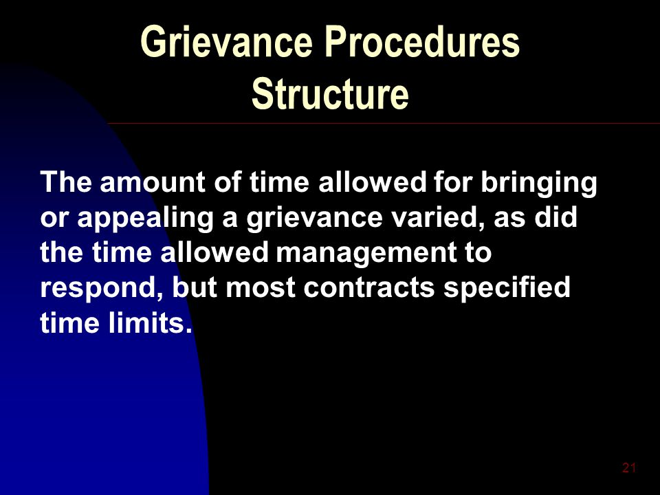 21 Grievance Procedures Structure The amount of time allowed for bringing or appealing a grievance varied, as did the time allowed management to respo