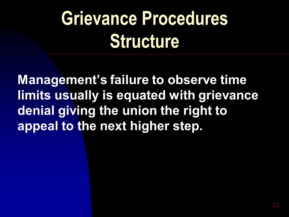 23 Grievance Procedures Structure Management's failure to observe time limits usually is equated with grievance denial giving the union the right to a