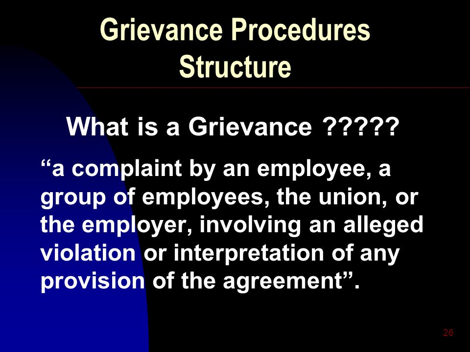 26 Grievance Procedures Structure What is a Grievance .