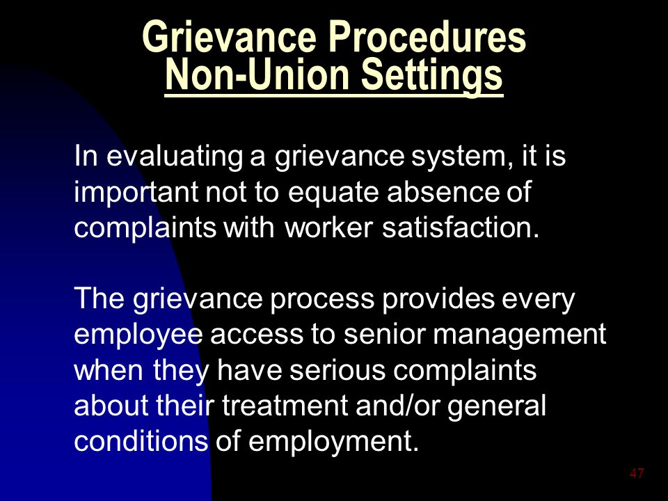 47 Grievance Procedures Non-Union Settings In evaluating a grievance system, it is important not to equate absence of complaints with worker satisfaction.