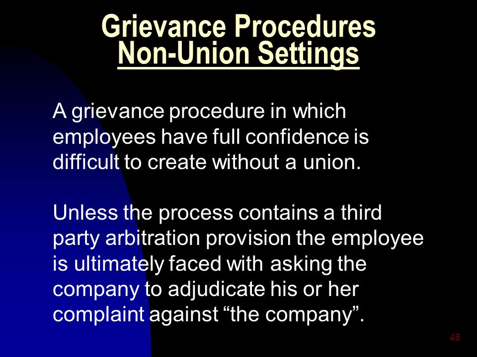 48 Grievance Procedures Non-Union Settings A grievance procedure in which employees have full confidence is difficult to create without a union. Unles