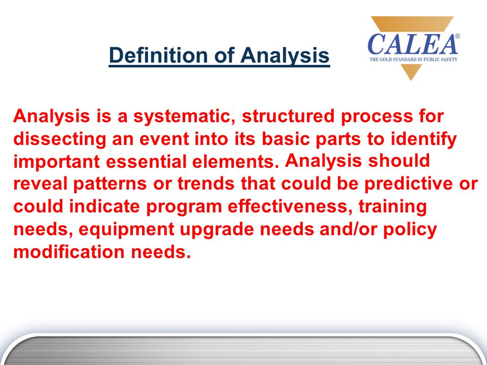 Definition of Analysis Analysis is a systematic, structured process for dissecting an event into its basic parts to identify important essential elements.