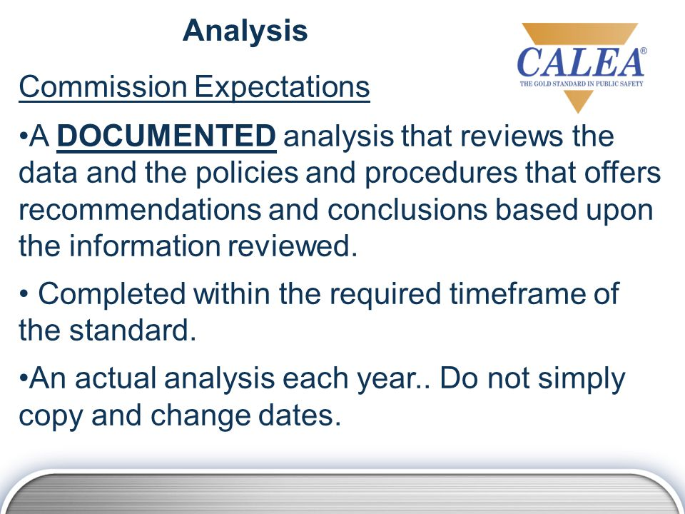 Analysis Commission Expectations A DOCUMENTED analysis that reviews the data and the policies and procedures that offers recommendations and conclusions based upon the information reviewed.