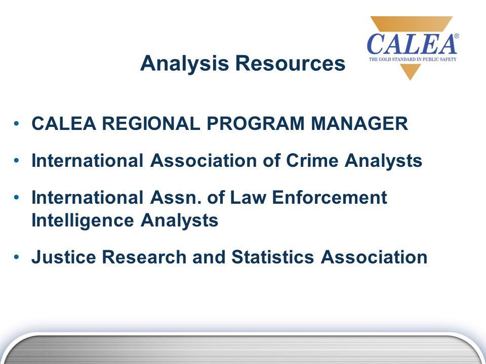 Analysis Resources CALEA REGIONAL PROGRAM MANAGER International Association of Crime Analysts International Assn.