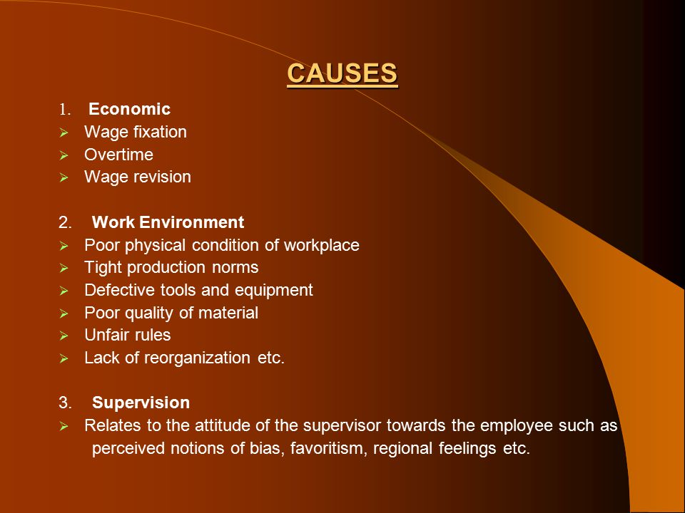 CAUSES 1. Economic  Wage fixation  Overtime  Wage revision 2.