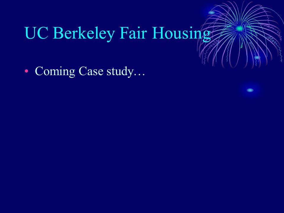 UC Berkeley Fair Housing Coming Case study…