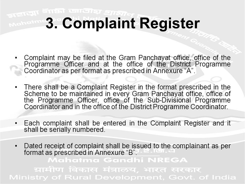 3. Complaint Register Complaint may be filed at the Gram Panchayat office, office of the Programme Officer and at the office of the District Programme