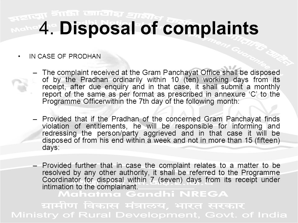 4. Disposal of complaints IN CASE OF PRODHAN –The complaint received at the Gram Panchayat Office shall be disposed of by the Pradhan ordinarily withi