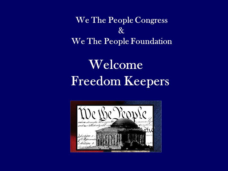 Welcome Freedom Keepers We The People Congress & We The People Foundation