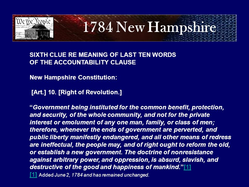 1784 New Hampshire SIXTH CLUE RE MEANING OF LAST TEN WORDS OF THE ACCOUNTABILITY CLAUSE New Hampshire Constitution: [Art.] 10.