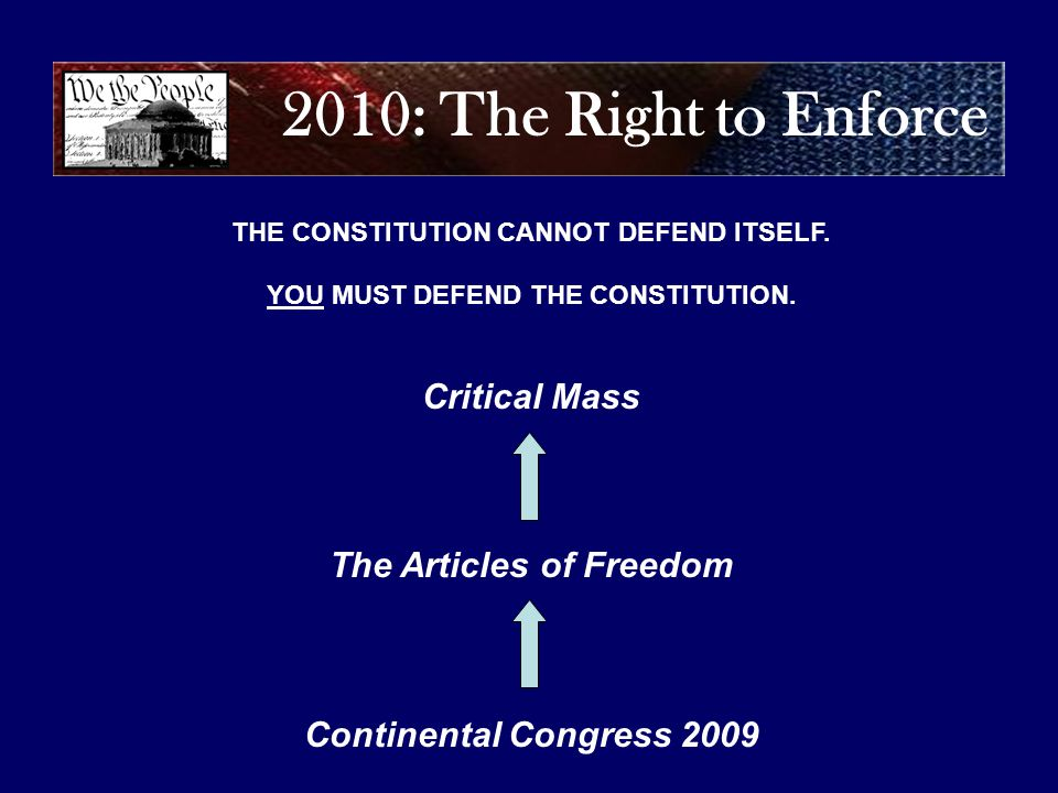 2010: The Right to Enforce THE CONSTITUTION CANNOT DEFEND ITSELF.