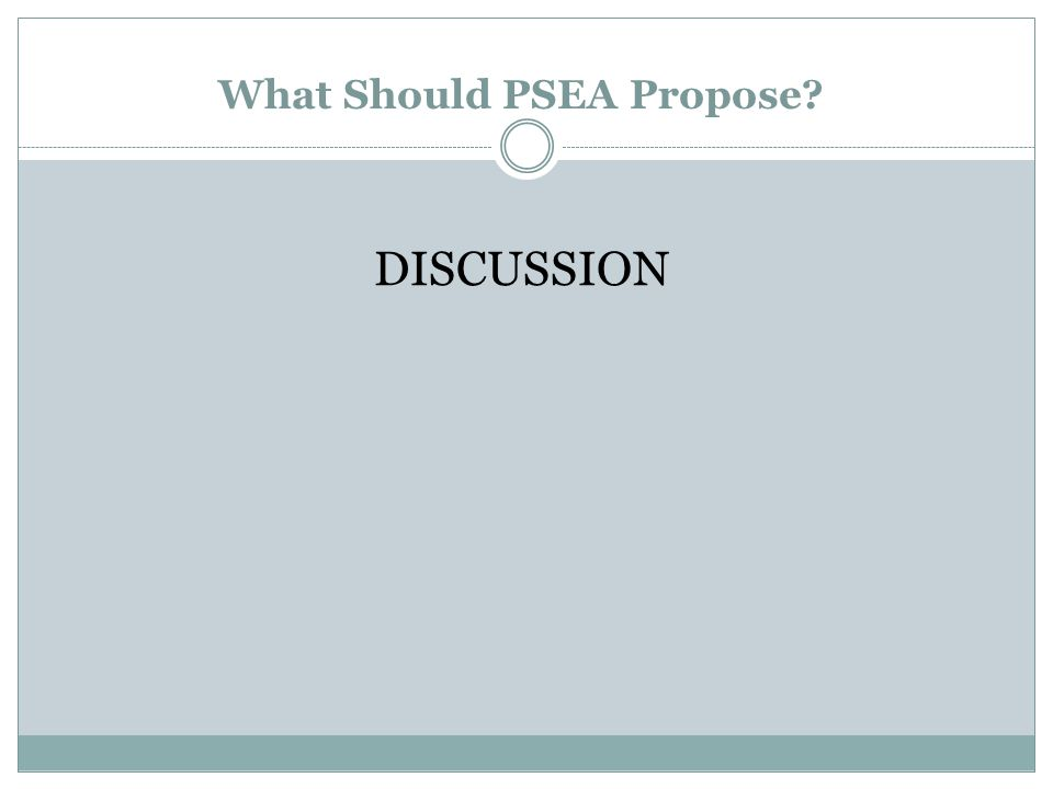 What Should PSEA Propose? DISCUSSION