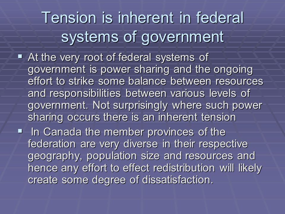 Tension is inherent in federal systems of government  At the very root of federal systems of government is power sharing and the ongoing effort to st