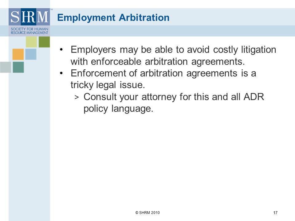 Best ADR Policies High User- Friendliness Low Low High Legal Enforceability © SHRM 2010 18