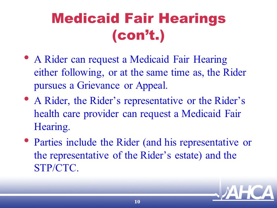 Medicaid Fair Hearings (con't.) A Rider can request a Medicaid Fair Hearing either following, or at the same time as, the Rider pursues a Grievance or Appeal.