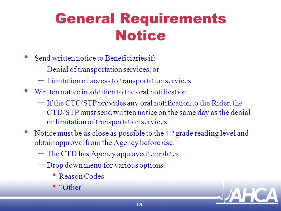 General Requirements Notice Send written notice to Beneficiaries if: – Denial of transportation services; or – Limitation of access to transportation services.