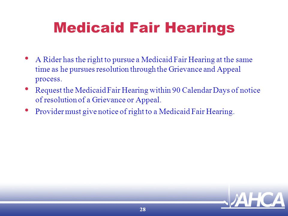 Medicaid Fair Hearings A Rider has the right to pursue a Medicaid Fair Hearing at the same time as he pursues resolution through the Grievance and Appeal process.