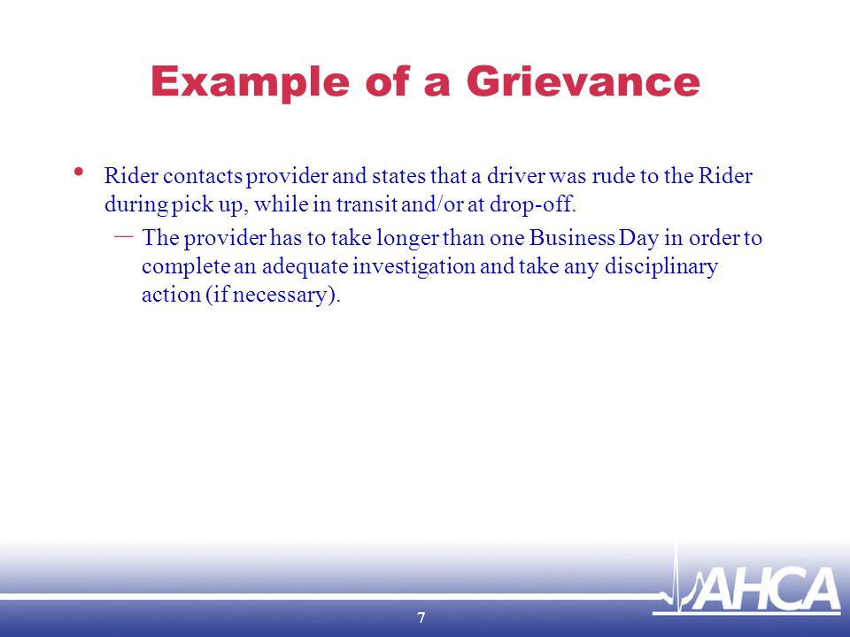 Example of a Grievance Rider contacts provider and states that a driver was rude to the Rider during pick up, while in transit and/or at drop-off.