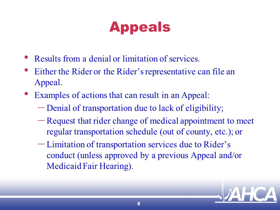 Medicaid Fair Hearings Provider Duties The provider must: – Continue transportation services if the Rider filed for a Medicaid Fair Hearing in a timely manner, meaning either: – Within 10 Business Days (add 5 Business Days if mailed by US postal service) of the notice of action; or – On or before the intended effective date of the termination, limitation, reduction or denial of transportation services; The Medicaid Fair Hearing involves the termination, limitation, reduction or denial of transportation services; The authorization period has not expired; and/or The Rider requests an extension of transportation services.