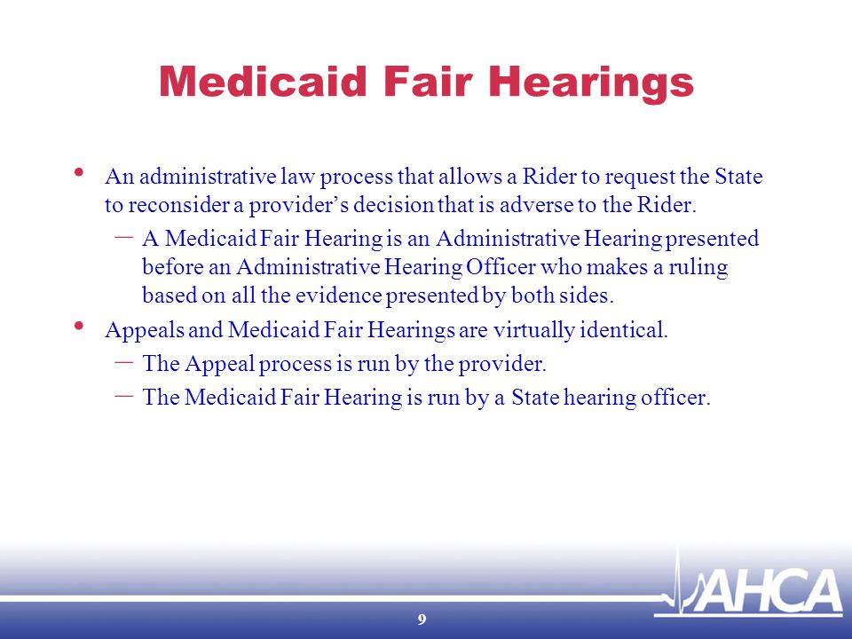 Medicaid Fair Hearings An administrative law process that allows a Rider to request the State to reconsider a provider's decision that is adverse to the Rider.