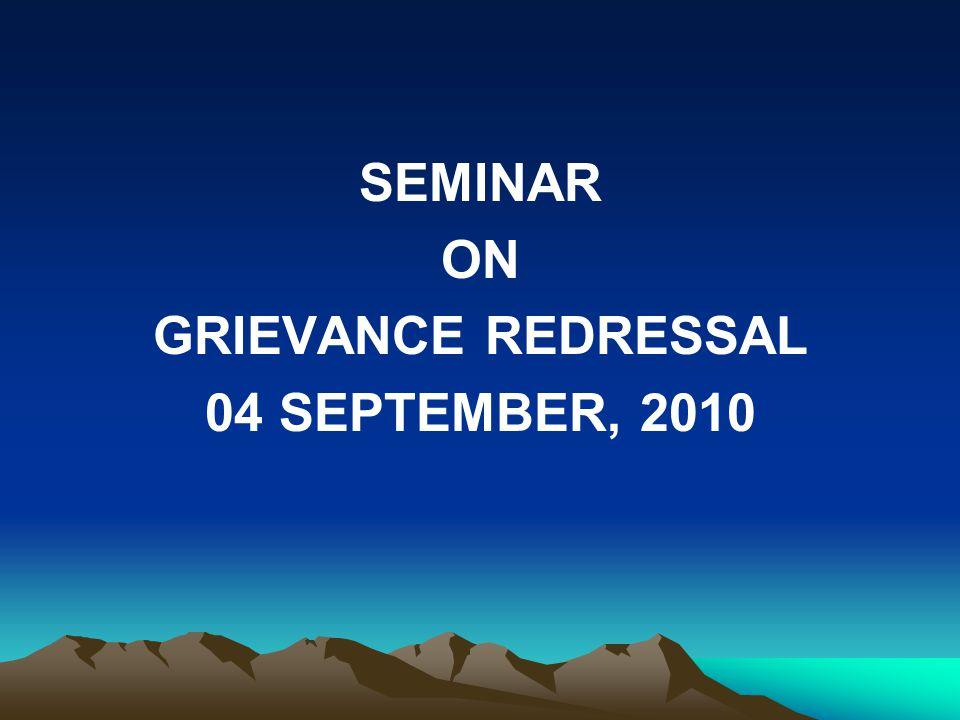 SEMINAR ON GRIEVANCE REDRESSAL 04 SEPTEMBER, 2010