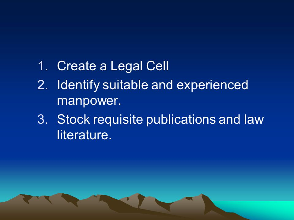 1.Create a Legal Cell 2.Identify suitable and experienced manpower.