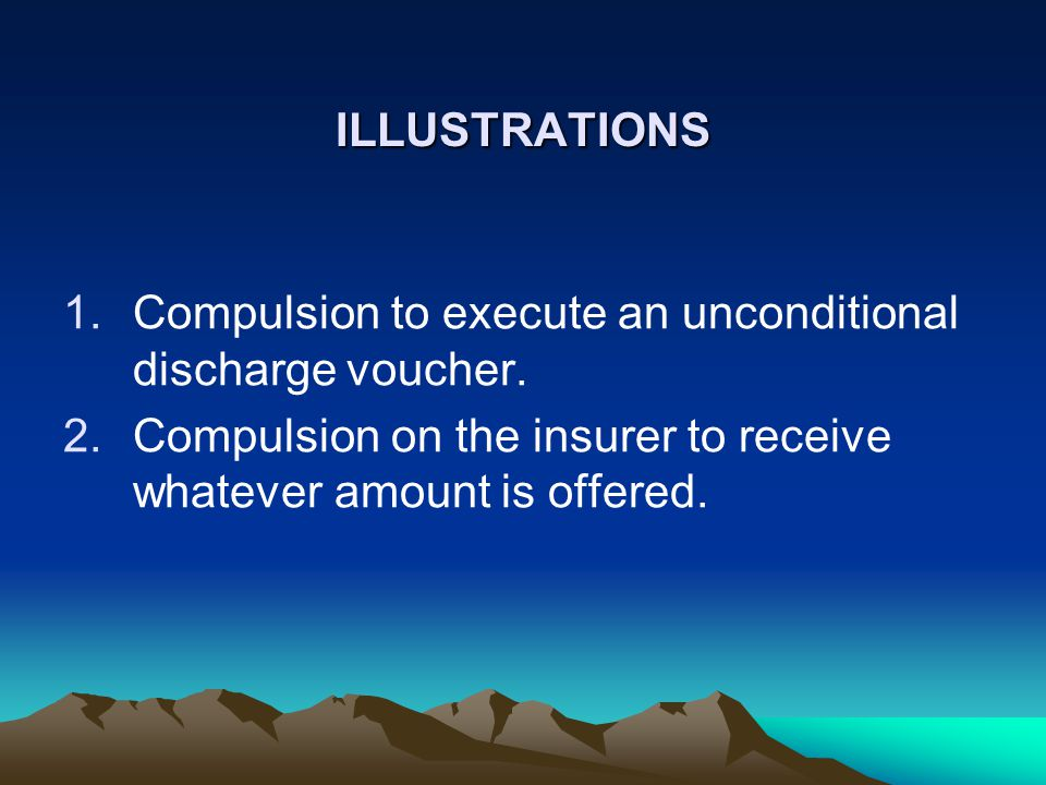 ILLUSTRATIONS 1.Compulsion to execute an unconditional discharge voucher.