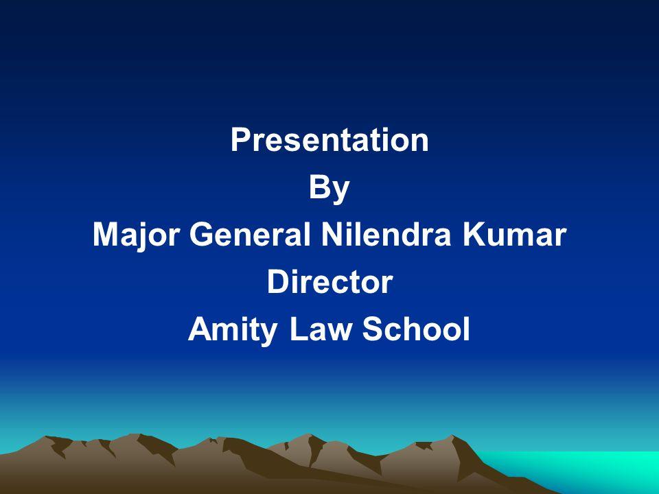Presentation By Major General Nilendra Kumar Director Amity Law School