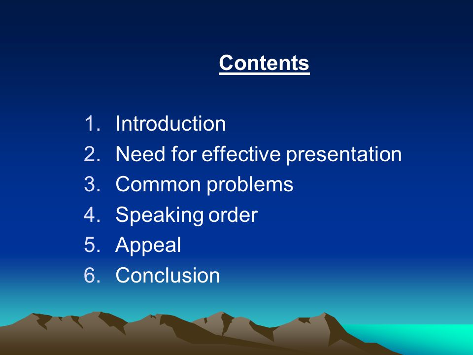 Contents 1.Introduction 2.Need for effective presentation 3.Common problems 4.Speaking order 5.Appeal 6.Conclusion