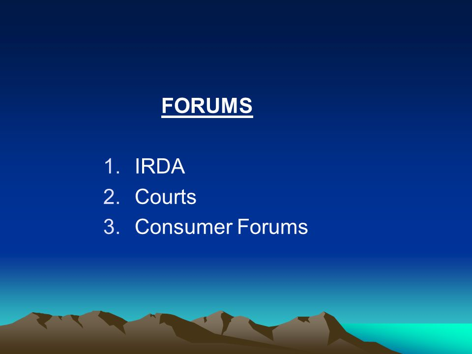 FORUMS 1.IRDA 2.Courts 3.Consumer Forums