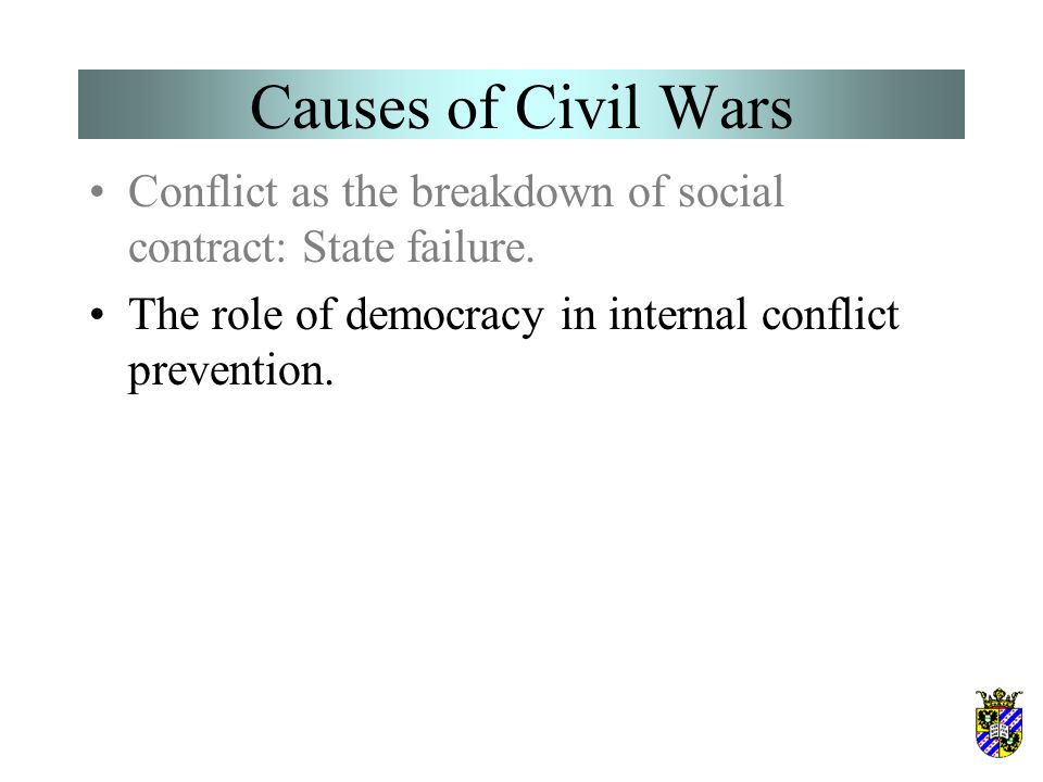 Causes of Civil Wars Conflict as the breakdown of social contract: State failure.