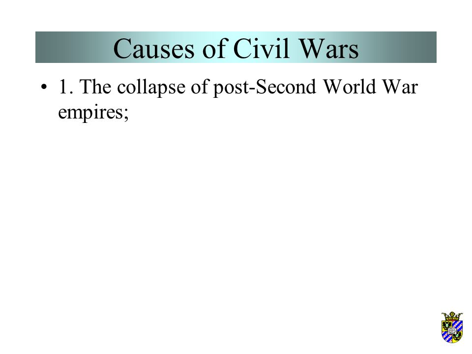 Causes of Civil Wars 1. The collapse of post-Second World War empires;