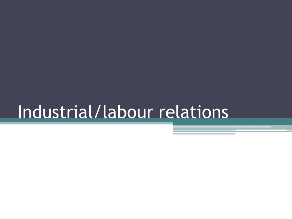 Industrial/labour relations