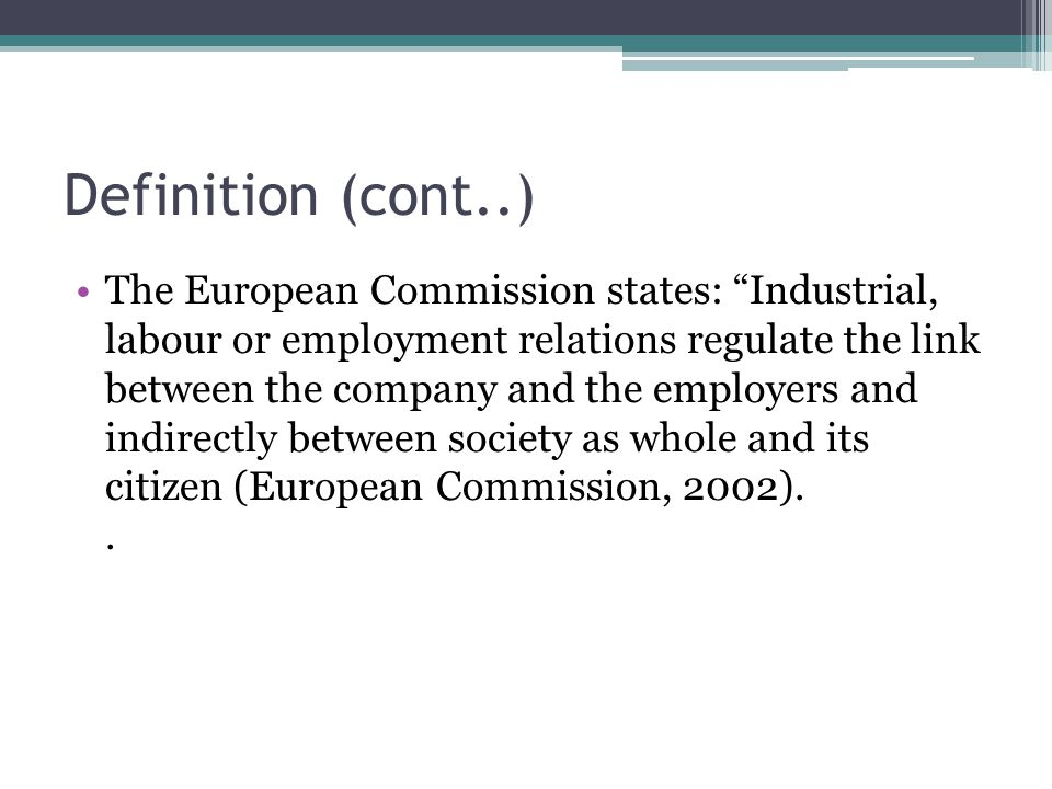 """Definition (cont..) The European Commission states: """"Industrial, labour or employment relations regulate the link between the company and the employer"""